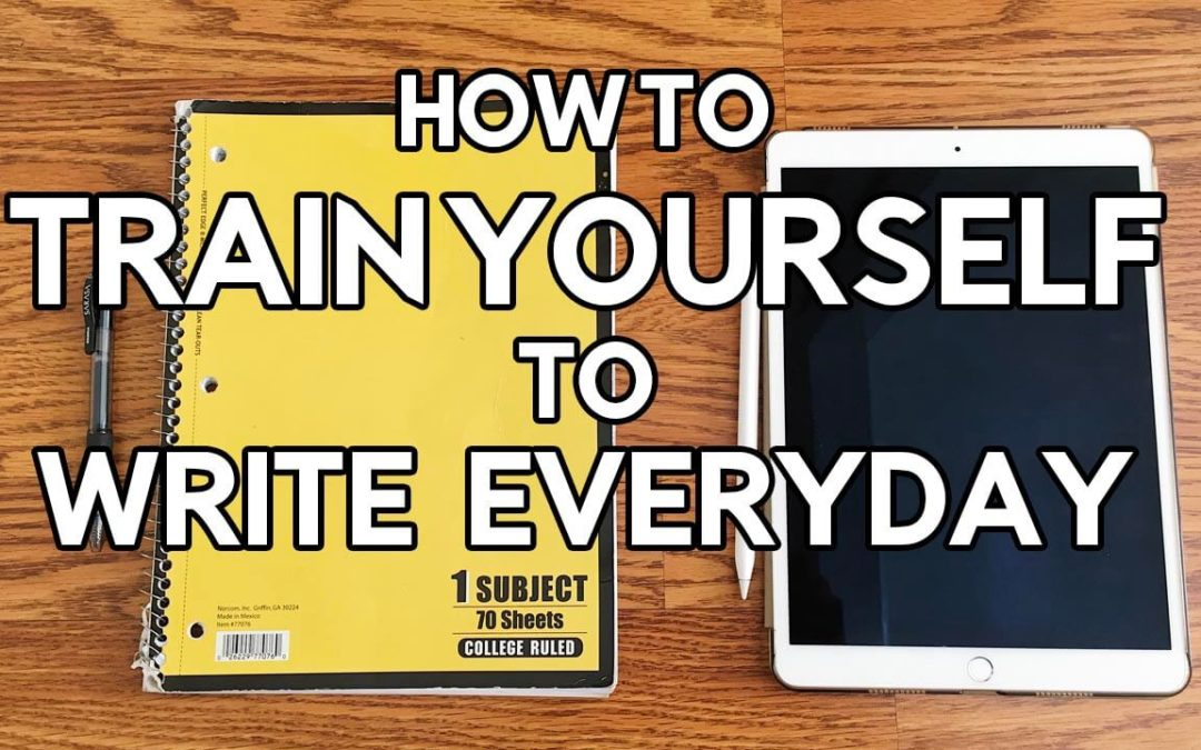 How to train yourself to write everyday
